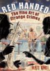Red Handed: The Fine Art of Strange Crimes - Matt Kindt