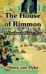 The house of Rimmon; a drama in four acts - Henry van Dyke