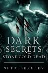Dark Secrets: Stone Cold Dead - Shea Berkley