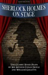 Sherlock Holmes On Stage: A Collection of Classic Plays - Sir Arthur Conan Doyle, William Gillette