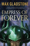 Empress of Forever - Max Gladstone