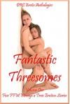Fantastic Threesomes Volume One: Five FFM Ménage a Trois Erotica Stories - Tanya Tung, Kandace Tunn, Brianna Spelvin, Andrea Tuppens, Maribeth Simmons
