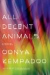 All Decent Animals: A Novel - Oonya Kempadoo