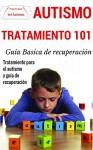 Autismo: Explicado Para Principiantes - Tratamiento definitivo para el autism y guía de recuperación (Técnicas disponibles de prevención y detección para superar el autismo nº 1) (Spanish Edition) - Juan Perez