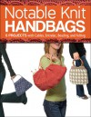 Notable Knit Handbags: 6 Projects with Cables, Entrelac, Beading, and Felting - Carri Hammett, Margaret Hubert