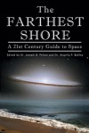 The Farthest Shore: A 21st Century Guide to Space - Joseph N. Pelton, Angelia P. Bukley