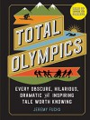Total Olympics: Every Obscure, Hilarious, Dramatic, and Inspiring Tale Worth Knowing - Jeremy Fuchs