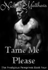 Tame Me Please (The Prodigious Peregrines) - Nichole Matthews