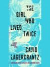 The Girl Who Lived Twice (Millennium #6) - David Lagercrantz, George Goulding, Simon Vance