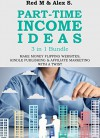 PART TIME INCOME IDEAS (3 in 1 Bundle): HOW TO MAKE MONEY FLIPPING WEBSITES, KINDLE PUBLISHING & AFFILIATE MARKETING WITH A TWIST - Alex S, Red M