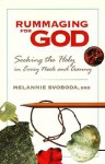 Rummaging for God: Seeking the Holy in Every Nook and Cranny - Melannie Svoboda