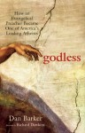 Godless: How an Evangelical Preacher Became One of America's Leading Atheists - Dan Barker, Richard Dawkins