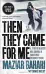 Then They Came for Me: 118 Days in Iran's Most Notorious Prison. Maziar Bahari, Aimee Molloy - Maziar Bahari