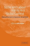Social and Labour Rights in a Global Context: International and Comparative Perspectives - Bob Hepple