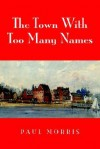 The Town with Too Many Names - Paul Morris