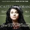 How to Be a Woman - Caitlin Moran, Caitlin Moran, Random House AudioBooks