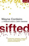 Sifted: Pursuing Growth Through Trials, Challenges, and Disappointments - Wayne Cordeiro, Francis Chan, Larry Osborne
