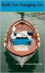 Built For Hanging On (Steve Vernon's Sea Tales) - Steve Vernon