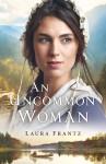 An Uncommon Woman - Frantz, Laura