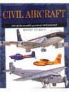 Civil Aircraft: 300 Of The World's Greatest Civil Aircraft (Expert Guide Series) - Robert Jackson