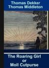 The Roaring Girl or Moll Cutpurse - Thomas Dekker, Thomas Middleton