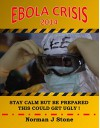 Ebola Crisis 2014: Stay Calm But Be prepared - This Could Get Ugly! Surviving The Coming? Ebola Pandemic - Norman J Stone