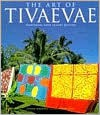 The Art of Tivaevae: Traditional Cook Islands Quilting - Lynnsay Rongokea, John Daley