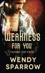 This Weakness for You (Taming the Pack) (Volume 2) - Wendy Sparrow