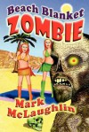 Beach Blanket Zombie: Weird Tales of the Undead and Other Humanoid Horrors - Mark McLaughlin