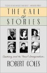 The Call of Stories: Teaching and the Moral Imagination - Robert Coles