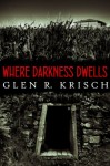 Where Darkness Dwells - Glen Krisch, Kealan Patrick Burke