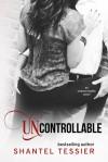 Uncontrollable - Shantel Tessier