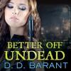 Better Off Undead: Bloodhound Files, Book 4 - D. D. Barant, Johanna Parker, Tantor Audio