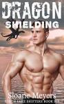 Dragon Shielding (Torch Lake Shifters Book 6) - Sloane Meyers