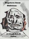 Reprieve from Oblivion: 10 Dark Sci-Fi Tales - James H. Schmitz, Albert Teichner, Hal K. Wells, G. Peyton Wertenbaker, Chet Dembeck