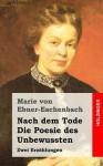 Nach Dem Tode / Die Poesie Des Unbewussten: Zwei Erzahlungen - Marie von Ebner-Eschenbach