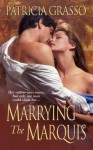Marrying the Marquis (Flambeau Sisters, #3) - Patricia Grasso