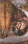Elizabeth, The Queen - Alison Weir