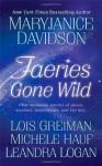 Faeries Gone Wild - MaryJanice Davidson, Michele Hauf, Lois Greiman, Leandra Logan