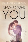Never Over You (Never Over You, #3) - Ryleigh Andrews