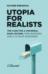 Utopia for Realists: The Case for a Universal Basic Income, Open Borders, and a 15-hour Workweek - Rutger Bregman, Elizabeth Manton