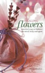 Healing Flowers: Practical Ways to Balance the Mind, Body and Spirit - Jessica Houdret