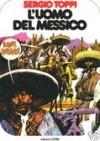 Un uomo un'avventura n. 7: L'uomo del Messico - Decio Canzio, Sergio Toppi