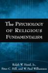 The Psychology of Religious Fundamentalism - Ralph W. Hood Jr., Peter C. Hill, W. Paul Williamson