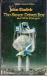 The Steam-Driven Boy and Other Strangers - John Sladek