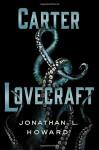 Carter & Lovecraft - Jonathan L. Howard