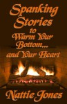 Spanking Stories to Warm Your Bottom... and Your Heart - Nattie Jones