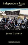 Independent Pasts: Three Brothers, Forty Years a Healing Motorcycle Journey - James Cameron