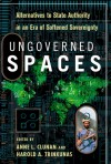 Ungoverned Spaces: Alternatives to State Authority in an Era of Softened Sovereignty - Anne Clunan, Trinkunas Harold