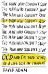 The Man Who Couldn't Stop: OCD and the True Story of a Life Lost in Thought - David Adam